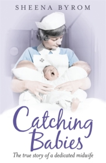 Catching Babies : A Midwife's Tale, Paperback Book