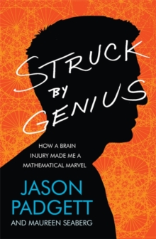 Struck by Genius : How a Brain Injury Made Me a Mathematical Marvel, Paperback Book