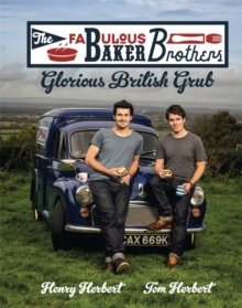 The Fabulous Baker Brothers: Glorious British Grub, Hardback Book