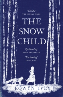 The Snow Child : The Richard and Judy Bestseller, Paperback Book