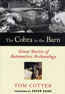 The Cobra in the Barn : Great Stories of Automotive Archaeology, Hardback Book