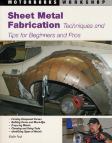 Sheet Metal Fabrication : Techniques and Tips for Beginners and Pros, Paperback Book
