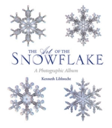 The Art of the Snowflake : A Photographic Album, Hardback Book