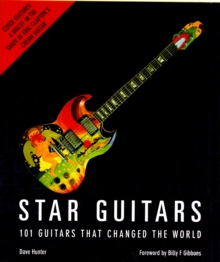 Star Guitars : 101 Guitars That Rocked the World, Hardback Book