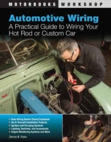 Automotive Wiring : A Practical Guide to Wiring Your Hot Rod or Custom Car, Paperback Book