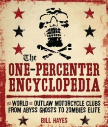 The One Percenter Encyclopedia : The World of Outlaw Motorcycle Clubs from Abyss Ghosts to Zombies Elite, Paperback Book