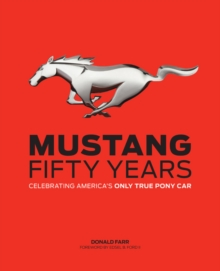 Mustang: Fifty Years : Celebrating America's Only True Pony Car, Hardback Book