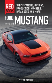 Ford Mustang Red Book 1964 1/2-2015 : Specifications, Options, Production Numbers, Data Codes and More, Paperback Book