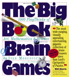 The Big Book of Brain Games : 1000 PlayThinks of Art, Mathematics and Science, Paperback Book