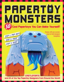 Paper Toy Monsters : Make Your Very Own Amazing Paper Toys, Paperback Book