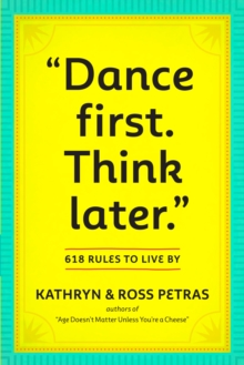 """Dance First, Think Later. :  618 Rules to Live By, Paperback Book"