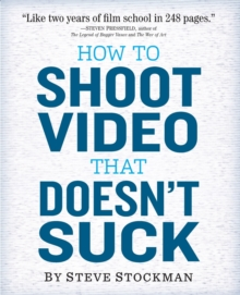 How to Shoot Video That Doesn't Suck, Paperback Book