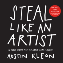 Steal Like an Artist :  10 Things Nobody Told You about Being Creative, Paperback Book