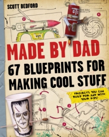 Made by Dad : 67 Blueprints for Making Cool Stuff, Paperback Book