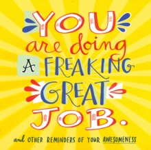 You Are Doing A Freaking Great Job. : And Other Reminders of Your Awesomeness, Paperback Book
