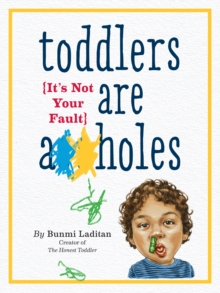 Toddlers are A**Holes : It's Not Your Fault, Paperback Book