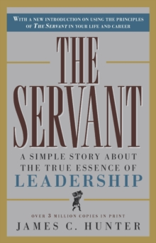 The Servant : A Simple Story About the True Essence of Leadership, Hardback Book
