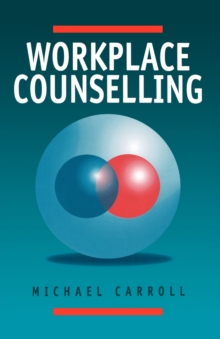 Workplace Counselling : A Systematic Approach to Employee Care, Paperback Book