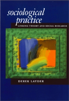 Sociological Practice : Linking Theory and Social Research, Paperback Book