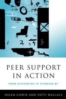 Peer Support in Action : From Bystanding to Standing by, Paperback Book