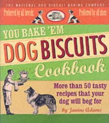 You Bake 'em Dog Biscuits Cookbook : More Than 50 Tasty Recipes That Your Dog Will Beg for, Paperback Book