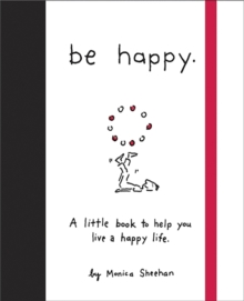 Be Happy : A Little Book to Help You Live a Happy Life, Hardback Book