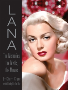Lana Turner : The Memories, the Myths, the Movies, Hardback Book