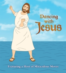 Dancing with Jesus : Featuring a Host of Miraculous Moves, Board book Book