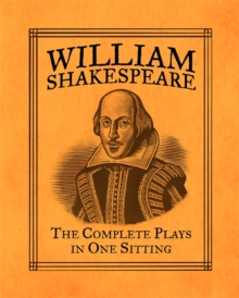 William Shakespeare : The Complete Plays in One Sitting, Hardback Book