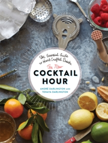 The New Cocktail Hour : The Essential Guide to Hand-Crafted Drinks, Hardback Book