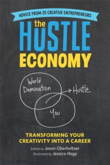 The Hustle Economy : Transforming Your Creativity into a Career, Paperback Book