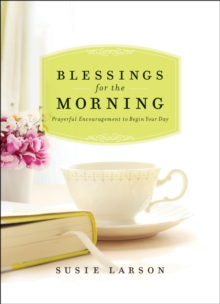 Blessings for the Morning : Prayerful Encouragement to Begin Your Day, Hardback Book
