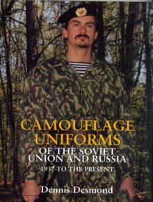 Camouflage Uniforms of the Soviet Union and Russia : 1937-to the Present, Hardback Book