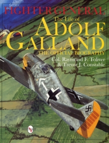 Fighter General : The Life of Adolf Galland - The Official Biography, Hardback Book