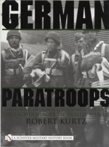 German Paratroops : Uniforms, Insignia and Equipment of the Fallschirmjager in World War II, Hardback Book