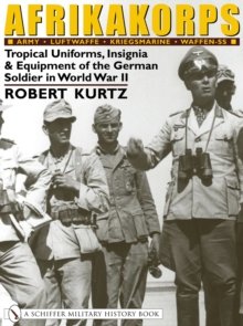Afrikakorps : Tropical Uniforms, Insignia & Equipment of the German Soldier in World War II, Hardback Book