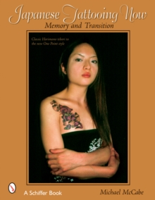 Japanese Tattooing Now : Memory and Transition, Paperback Book