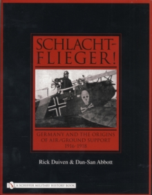 Schlachtflieger! : Germany and the Origins of Air/ground Support, 1916-1918, Hardback Book