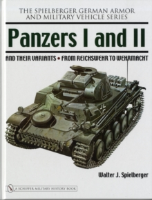 Panzers I and II and Their Variants : From Reichswehr to Wehrmacht, Hardback Book