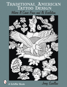 Traditional American Tattoo Design : Where it Came from and Its Evolution, Paperback Book