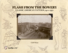 Flash from the Bowery : Classic American Tattoos, 1900-1950, Hardback Book