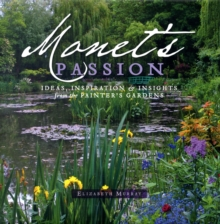 Monet'S Passion : Ideas, Inspiration and Insights from the Painter's Gardens  A181, Hardback Book