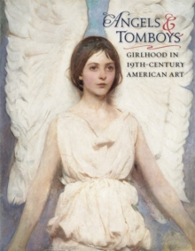 Angels and Tomboys - Girlhood in Nineteenth-Century American Art A208, Hardback Book