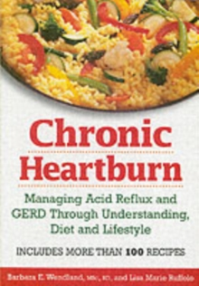 Chronic Heartburn : Managing Acid Reflux and Gerd Through Knowledge, Diet and Lifestyle, Paperback Book