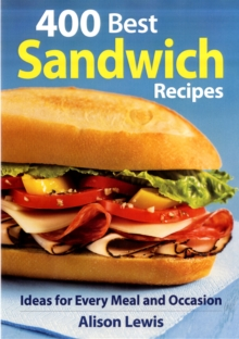 400 Best Sandwich Recipes : Ideas for Every Meal and Occasion, Paperback Book