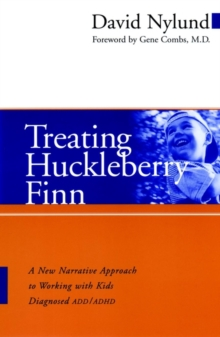 Treating Huckleberry Finn : A New Narrative Approach to Working with Kids Diagnosed ADD/ADHD, Paperback Book