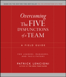 Overcoming the Five Dysfunctions of a Team : A Field Guide for Leaders, Managers, and Facilitators, Paperback Book
