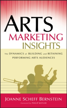 Arts Marketing Insights : The Dynamics of Building and Retaining Performing Arts Audiences, Hardback Book
