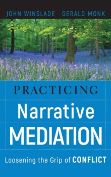 Practicing Narrative Mediation : Loosening the Grip of Conflict, Hardback Book
