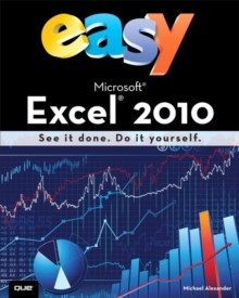 Easy Microsoft Excel 2010 : See it Done : Do it Yourself, Paperback Book